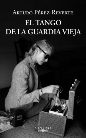 EL TANGO DE LA GUARDIA VIEJA EL DE ARTURO PEREZ REVERTE
