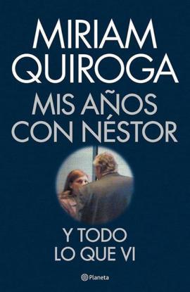 """Miriam Quiroga: """"decían que mi hija era de Néstor"""""""