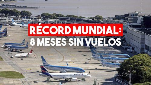 Argentina es el único país en el planeta que va a cumplir ocho meses con vuelos suspendidos.